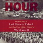 [PDF] [EPUB] Darkest Hour: The True Story of Lark Force at Rabaul – Australia's Worst Military Disaster of World War II Download