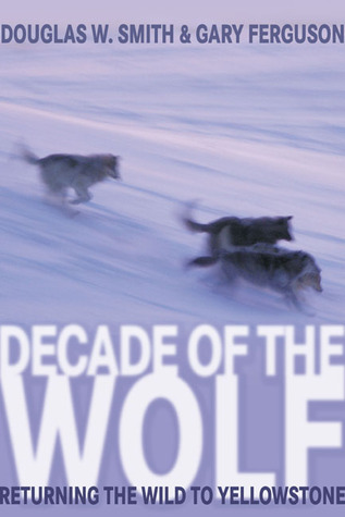 [PDF] [EPUB] Decade of the Wolf: Returning the Wild to Yellowstone Download by Douglas W. Smith