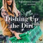 [PDF] [EPUB] Dishing Up the Dirt: Simple Recipes for Cooking Through the Seasons Download