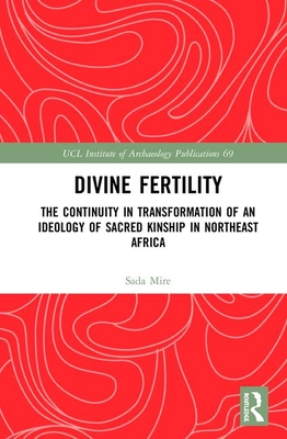 [PDF] [EPUB] Divine Fertility: The Continuity in Transformation of an Ideology of Sacred Kinship in Northeast Africa Download by Sada Mire