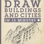 [PDF] [EPUB] Draw Buildings and Cities in 15 Minutes: The super-fast drawing technique anyone can learn Download