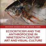 [PDF] [EPUB] Ecocriticism and the Anthropocene in Nineteenth-Century Art and Visual Culture Download