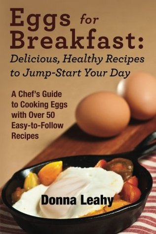 [PDF] [EPUB] Eggs for Breakfast: Delicious, Healthy Recipes to Jump-Start Your Day: A Chef's Guide to Cooking Eggs with Over 50 Easy-To-Follow Recipes Download by Donna Leahy