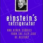 [PDF] [EPUB] Einstein's Refrigerator and Other Stories from the Flip Side of History Download