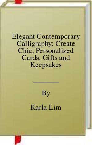 [PDF] [EPUB] Elegant Contemporary Calligraphy: Create Chic, Personalized Cards, Gifts and Keepsakes Download by Karla Lim
