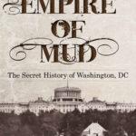 [PDF] [EPUB] Empire of Mud: The Secret History of Washington, DC Download