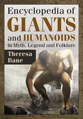 [PDF] [EPUB] Encyclopedia of Giants and Humanoids in Myth, Legend and Folklore Download by Theresa Bane
