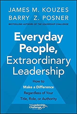 [PDF] [EPUB] Everyday People, Extraordinary Leadership: How to Make a Difference Regardless of Your Title, Role, or Authority Download by James M Kouzes