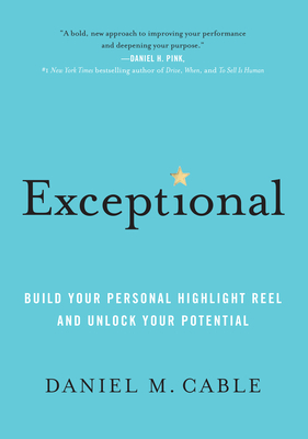 [PDF] [EPUB] Exceptional: Build Your Personal Highlight Reel and Unlock Your Potential Download by Daniel M. Cable