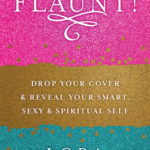 [PDF] [EPUB] FLAUNT!: Drop Your Cover and Reveal Your Smart, Sexy and Spiritual Self Download