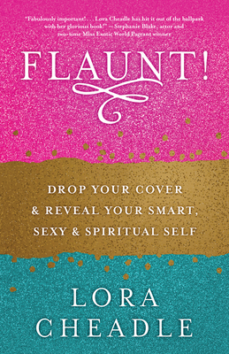 [PDF] [EPUB] FLAUNT!: Drop Your Cover and Reveal Your Smart, Sexy and Spiritual Self Download by Lora Cheadle