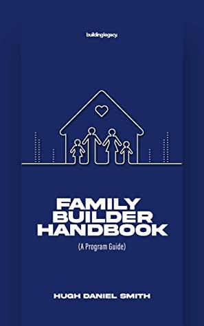 [PDF] [EPUB] Family Builder Handbook: (A Program Guide) Download by Hugh Daniel Smith