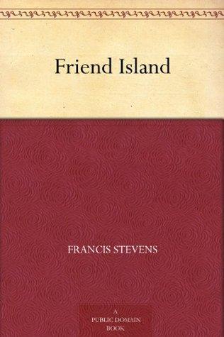 [PDF] [EPUB] Friend Island Download by Francis Stevens