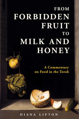 [PDF] [EPUB] From Forbidden Fruit to Milk and Honey: A Commentary on Food in the Torah Download by Diana Lipton