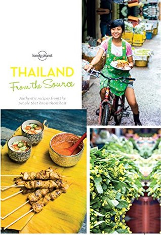[PDF] [EPUB] From the Source - Thailand: Thailand's Most Authentic Recipes From the People That Know Them Best (Lonely Planet General Reference) Download by Lonely Planet