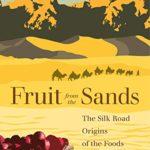 [PDF] [EPUB] Fruit from the Sands: The Silk Road Origins of the Foods We Eat by Robert N. Spengler III, University of California Press Download