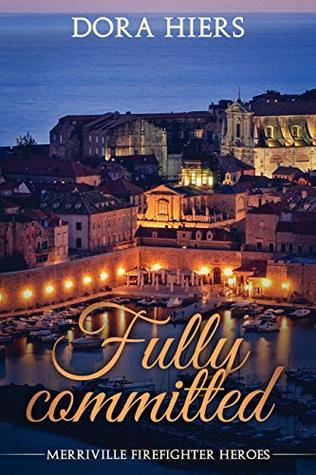 [PDF] [EPUB] Fully Committed (Merriville Firefighter Heroes #2) Download by Dora Hiers
