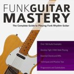 [PDF] [EPUB] Funk Guitar Mastery: The Complete Guide to Playing Funk Rhythm Guitar Download