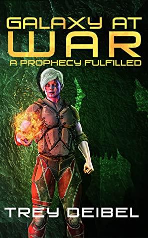 [PDF] [EPUB] Galaxy at War: A Prophecy Fulfilled Download by Trey Deibel