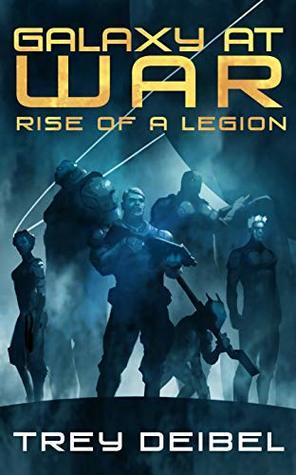 [PDF] [EPUB] Galaxy at War: Rise of a Legion Download by Trey Deibel