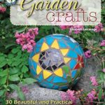[PDF] [EPUB] Garden Crafts: 30 Beautiful and Practical Projects for Patio, Porch, Deck, Garden, or Yard Download