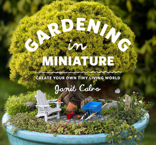 [PDF] [EPUB] Gardening in Miniature:  Create Your Own Tiny Living World Download by Janit Calvo