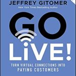 [PDF] [EPUB] Go Live!: Turn Virtual Connections into Paying Customers Download