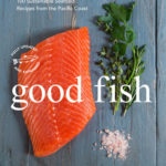 [PDF] [EPUB] Good Fish: 100 Sustainable Seafood Recipes from the Pacific Coast Download