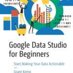 [PDF] [EPUB] Google Data Studio Recipes: Tools to Make Your Data Actionable Download
