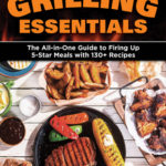 [PDF] [EPUB] Grilling Essentials: Essential Tools, Techniques, and 100 Recipes for Appetizers, Main Dishes, and Sides Download