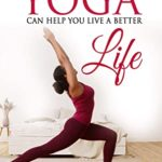 [PDF] [EPUB] HOW YOGA CAN HELP YOU LIVE A BETTER LIFE Download