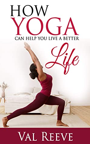 [PDF] [EPUB] HOW YOGA CAN HELP YOU LIVE A BETTER LIFE Download by Val Reeve