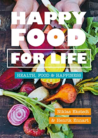 [PDF] [EPUB] Happy Food for Life: Health, food and happiness Download by Henrik Ennart
