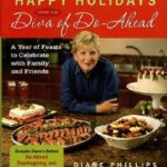 [PDF] [EPUB] Happy Holidays from the Diva of Do-Ahead: A Year of Feasts to Celebrate with Family and Friends Download