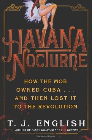 [PDF] [EPUB] Havana Nocturne: How the Mob Owned Cuba and Then Lost it to the Revolution Download by T.J. English