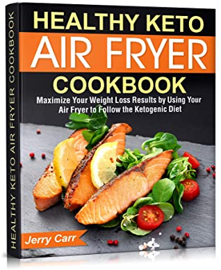 [PDF] [EPUB] Healthy Keto Air Fryer Cookbook: Maximize Your Weight Loss Results by Using Your Air Fryer to Follow the Ketogenic Diet Download by Jerry Carr