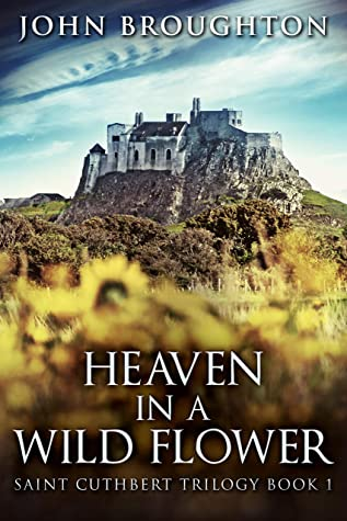 [PDF] [EPUB] Heaven In A Wild Flower: Tale Of An Anglo-Saxon Leatherworker On Lindisfarne (Saint Cuthbert Trilogy Book 1) Download by John Broughton