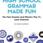[PDF] [EPUB] High School Grammar Made FUN, by noam chomsky.: The smartest way of learning grammar easily and effectively ! (professional Book 1) Download