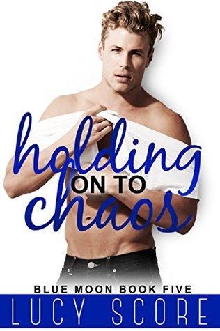 [PDF] [EPUB] Holding on to Chaos (Blue Moon, #5) Download by Lucy Score