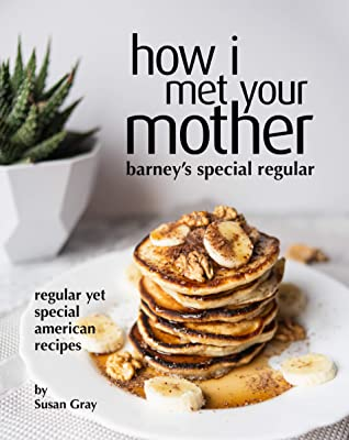 [PDF] [EPUB] How I Met Your Mother: Barney's Special Regular: Regular yet Special American Recipes Download by Susan Gray