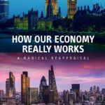 [PDF] [EPUB] How Our Economy Really Works: A Radical Reappraisal Download