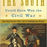[PDF] [EPUB] How the South Could Have Won the Civil War: The Fatal Errors That Led to Confederate Defeat Download
