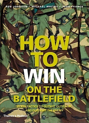 [PDF] [EPUB] How to Win on the Battlefield: 25 Key Tactics to Outwit, Outflank and Outfight the Enemy Download by Rob       Johnson
