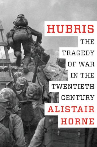 [PDF] [EPUB] Hubris: The Tragedy of War in the Twentieth Century Download by Alistair Horne