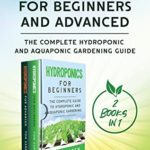 [PDF] [EPUB] Hydroponics for Beginners and Advanced (2 Books in 1): The Complete Hydroponic and Aquaponic Gardening Guide Download
