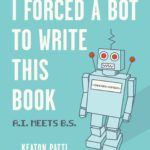 [PDF] [EPUB] I Forced a Bot to Write This Book: A.I. Meets B.S. Download