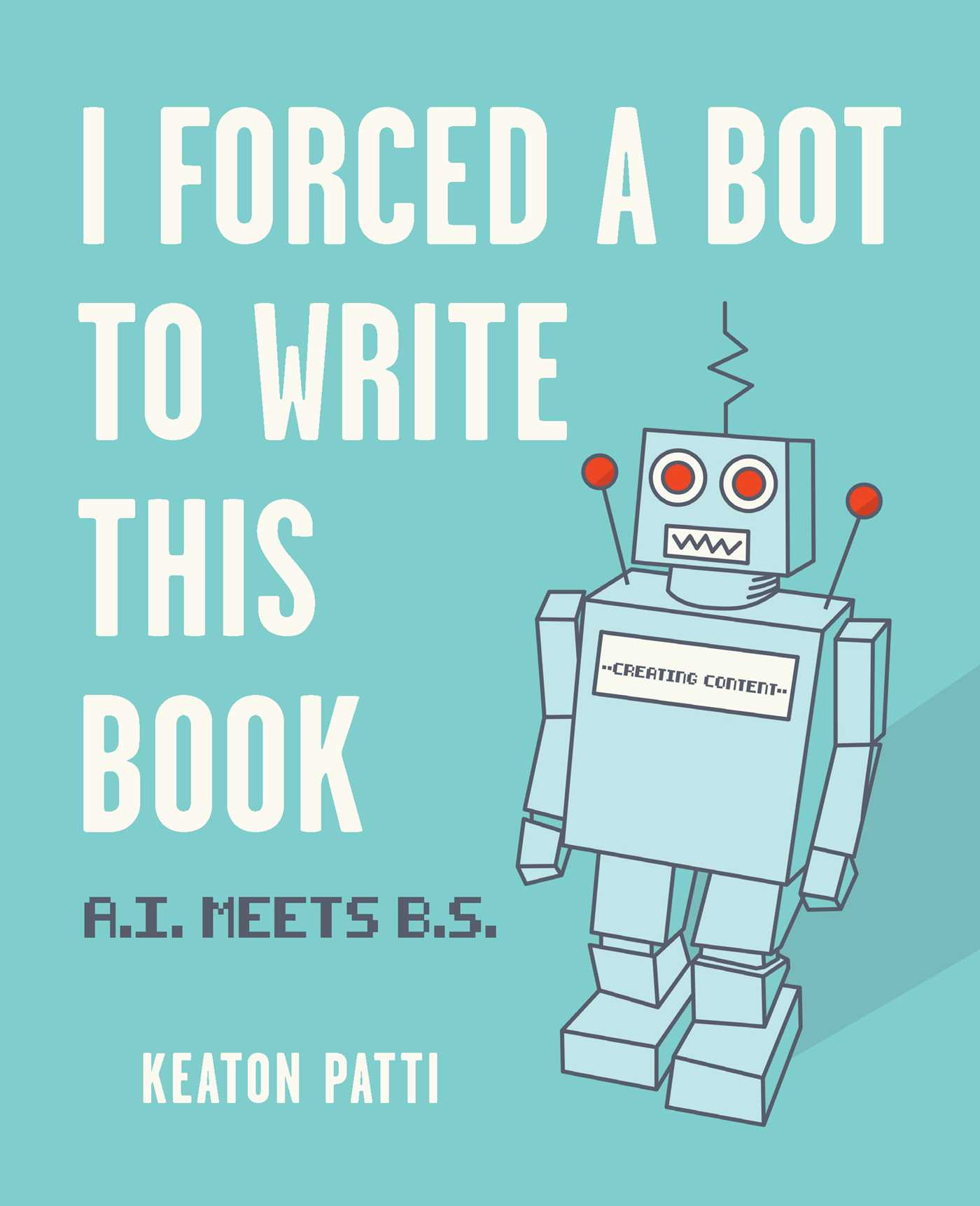 [PDF] [EPUB] I Forced a Bot to Write This Book: A.I. Meets B.S. Download by Keaton Patti
