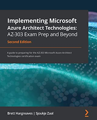 [PDF] [EPUB] Implementing Microsoft Azure Architect Technologies: AZ-303 Exam Prep and Beyond: A guide to preparing for the AZ-303 Microsoft Azure Architect Technologies certification exam, 2nd Edition Download by Brett Hargreaves