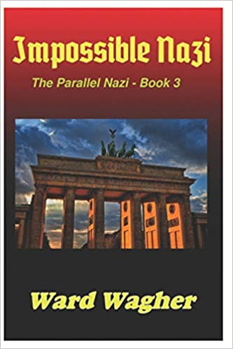 [PDF] [EPUB] Impossible Nazi (The Parallel Nazi #3) Download by Ward Wagher