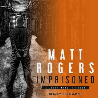[PDF] [EPUB] Imprisoned: A Jason King Thriller Download by Matt   Rogers